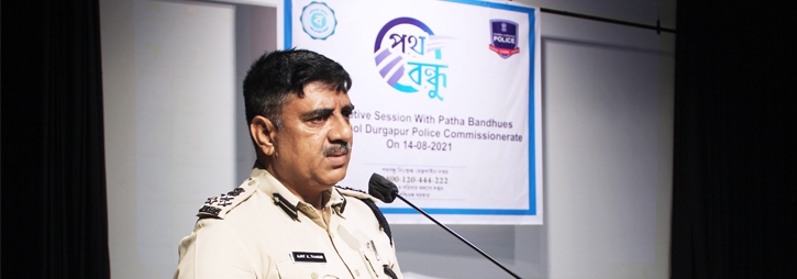 ASANSOL-DURGAPUR POLICE COMMISSIONERATE WEST BENGAL GOVERMENT Interactive Session with Path Bandhues